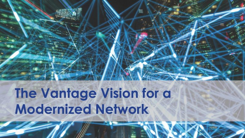 The Vantage Vision for a Modernized Network