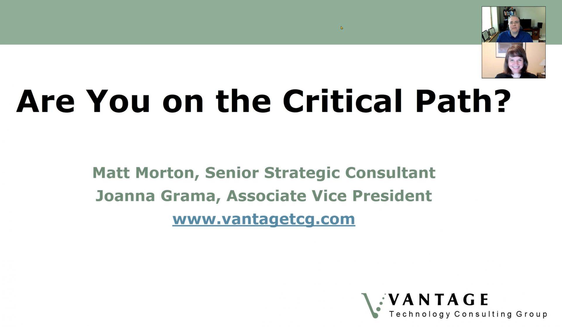 Are You on the Critical Path? Matt Morton, Senior Strategic Consultant. Joanna Grama, Associate Vice President. www.vantagetcg.com
